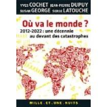 Où va le monde ?: 2012-2022 : une décennie au devant des catastrophes