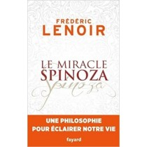 Le miracle Spinoza: Une philosophie pour éclairer notre vie