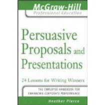 Persuasive Proposals and Presentations: 24 Lessons for Writing Winners (The McGraw-Hill Professional