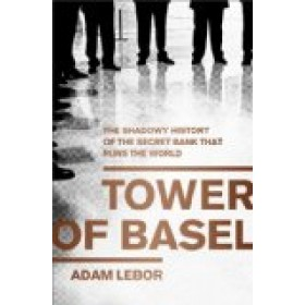 tower of basel the shadowy history of the secret bank that runs the world